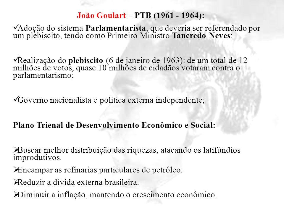 João Goulart – PTB (1961 - 1964):