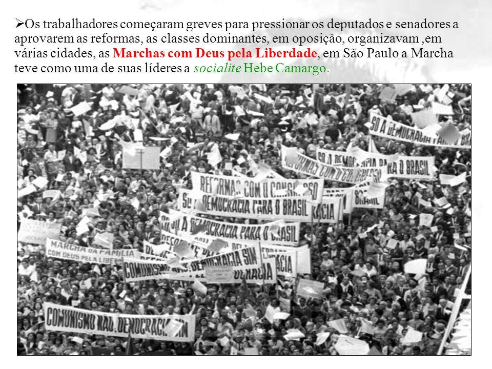 Os trabalhadores começaram greves para pressionar os deputados e senadores a aprovarem as reformas, as classes dominantes, em oposição, organizavam ,em várias cidades, as Marchas com Deus pela Liberdade, em São Paulo a Marcha teve como uma de suas líderes a socialite Hebe Camargo.