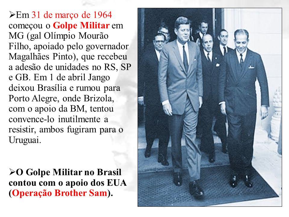 Em 31 de março de 1964 começou o Golpe Militar em MG (gal Olímpio Mourão Filho, apoiado pelo governador Magalhães Pinto), que recebeu a adesão de unidades no RS, SP e GB. Em 1 de abril Jango deixou Brasília e rumou para Porto Alegre, onde Brizola, com o apoio da BM, tentou convence-lo inutilmente a resistir, ambos fugiram para o Uruguai.