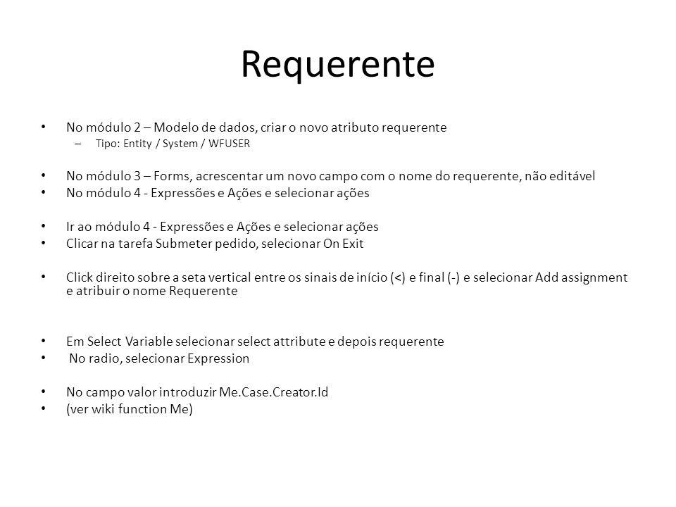 Requerente No módulo 2 – Modelo de dados, criar o novo atributo requerente. Tipo: Entity / System / WFUSER.