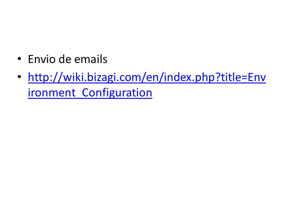 Envio de emails http://wiki.bizagi.com/en/index.php title=Environment_Configuration
