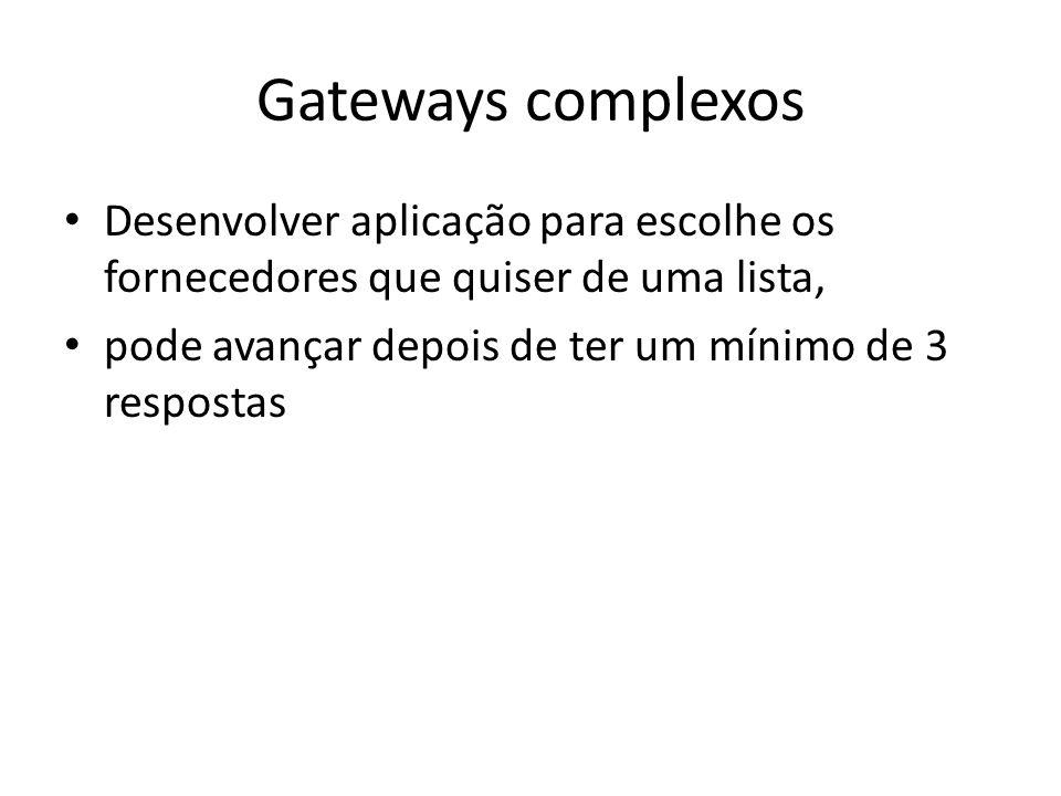 Gateways complexos Desenvolver aplicação para escolhe os fornecedores que quiser de uma lista, pode avançar depois de ter um mínimo de 3 respostas.