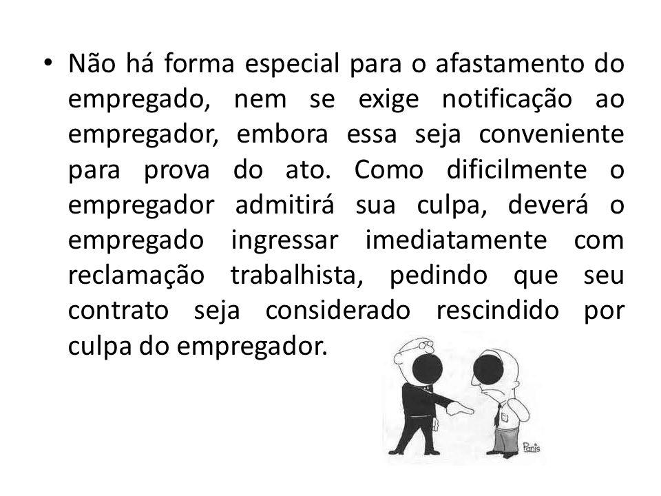 Não há forma especial para o afastamento do empregado, nem se exige notificação ao empregador, embora essa seja conveniente para prova do ato.
