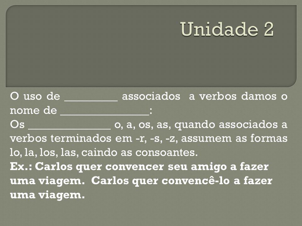 Unidade 2 O uso de _________ associados a verbos damos o nome de _______________:
