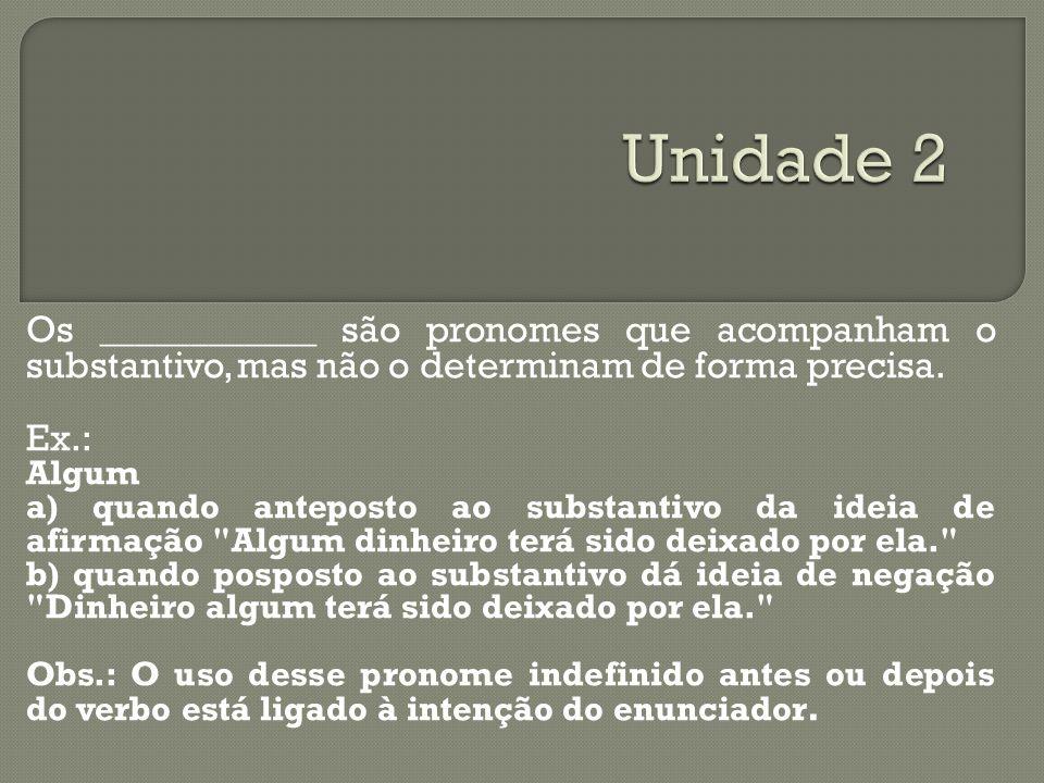 Unidade 2 Os ____________ são pronomes que acompanham o substantivo, mas não o determinam de forma precisa.