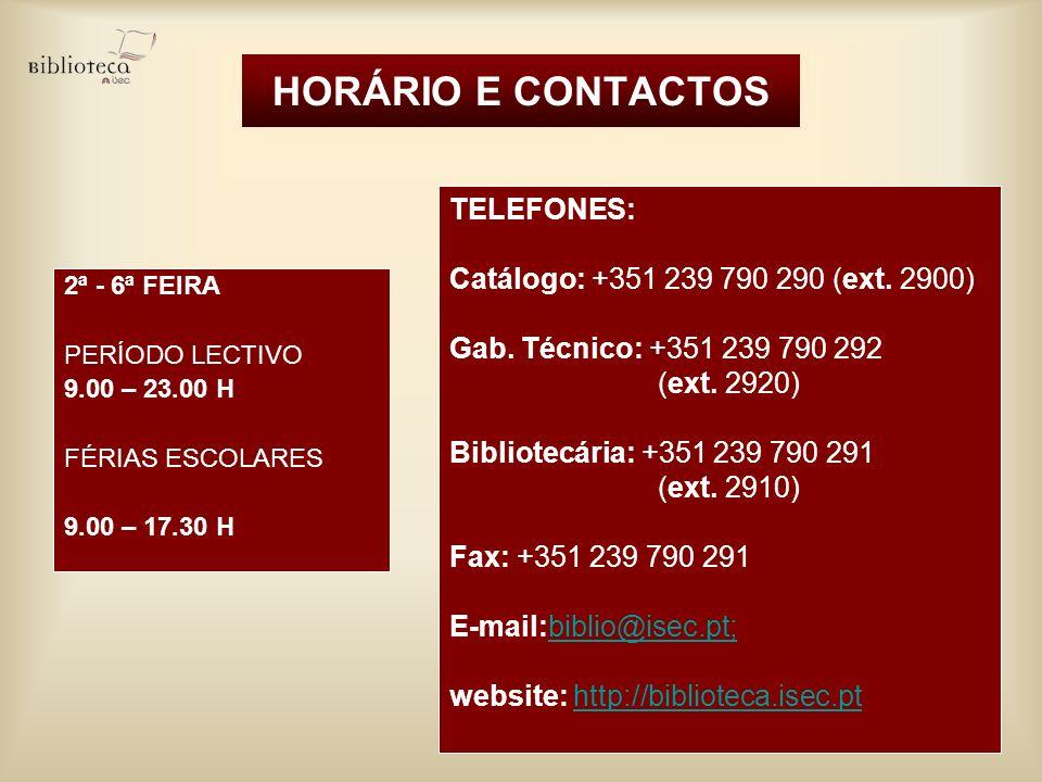 HORÁRIO E CONTACTOS TELEFONES: Catálogo: +351 239 790 290 (ext. 2900)