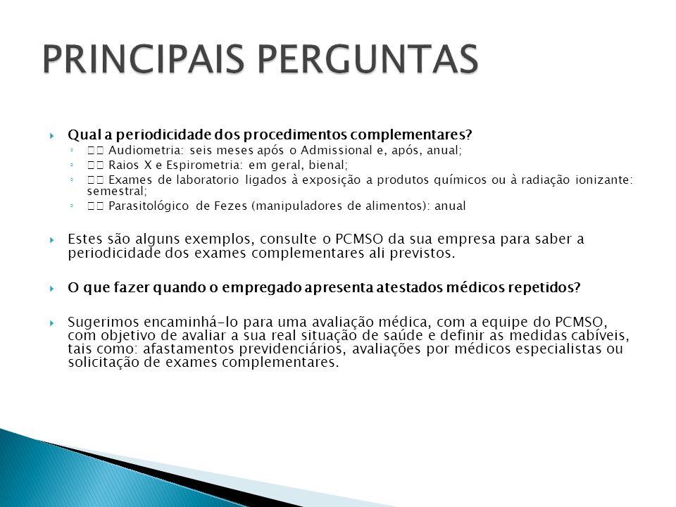 PRINCIPAIS PERGUNTAS Qual a periodicidade dos procedimentos complementares  Audiometria: seis meses após o Admissional e, após, anual;