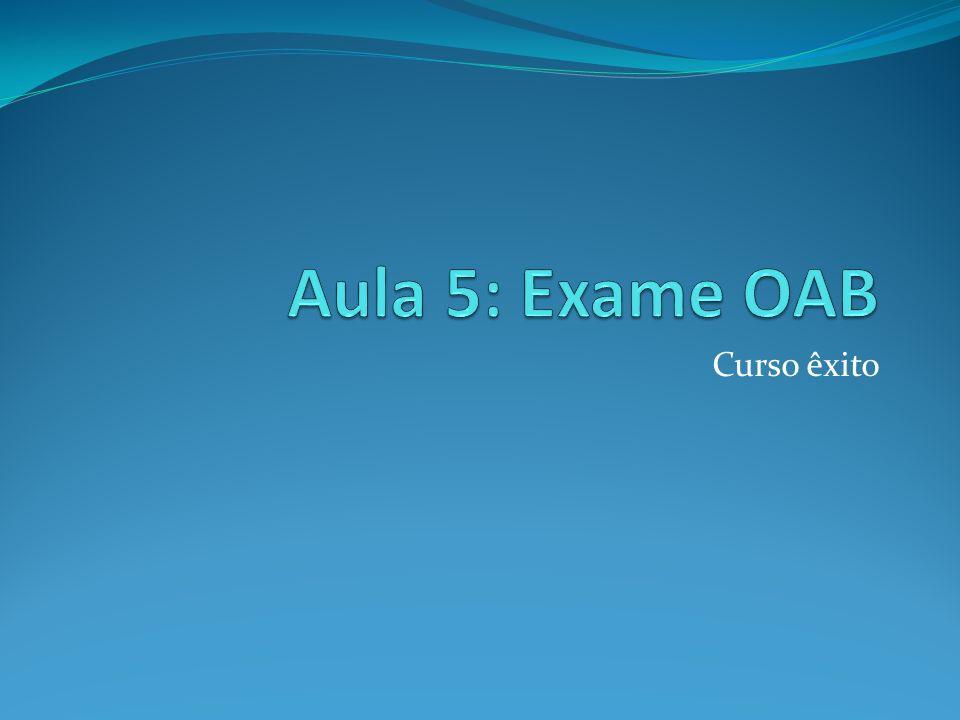 Aula 5: Exame OAB Curso êxito