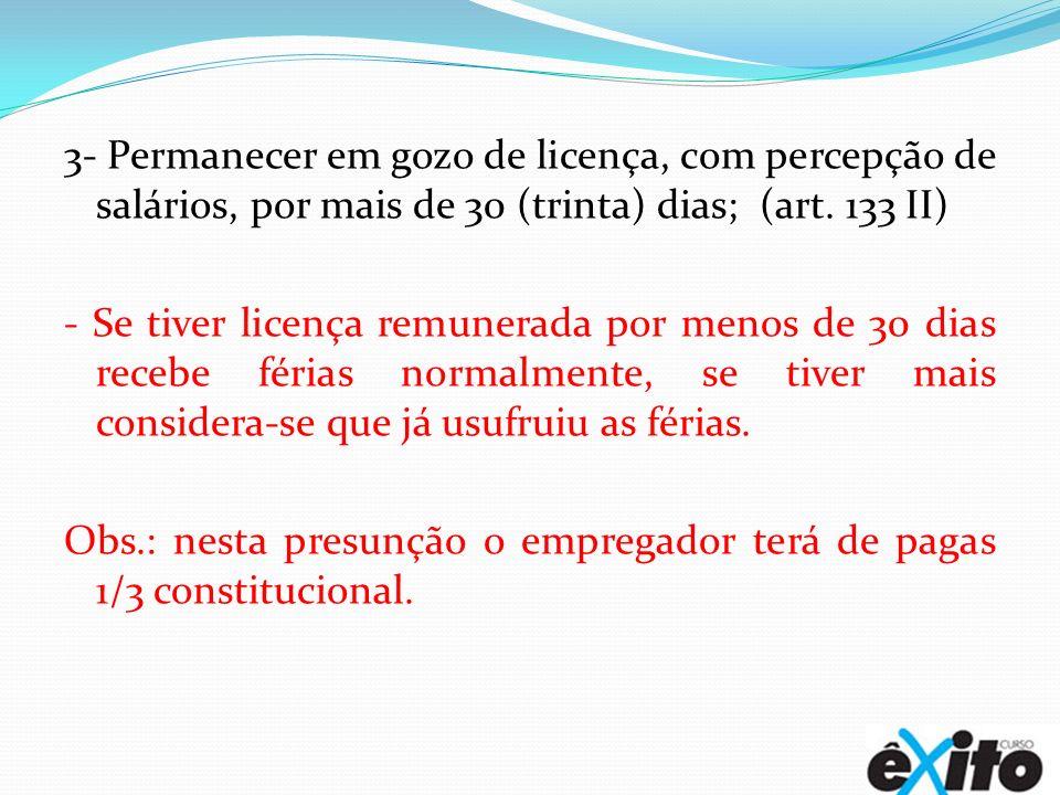 3- Permanecer em gozo de licença, com percepção de salários, por mais de 30 (trinta) dias; (art. 133 II)