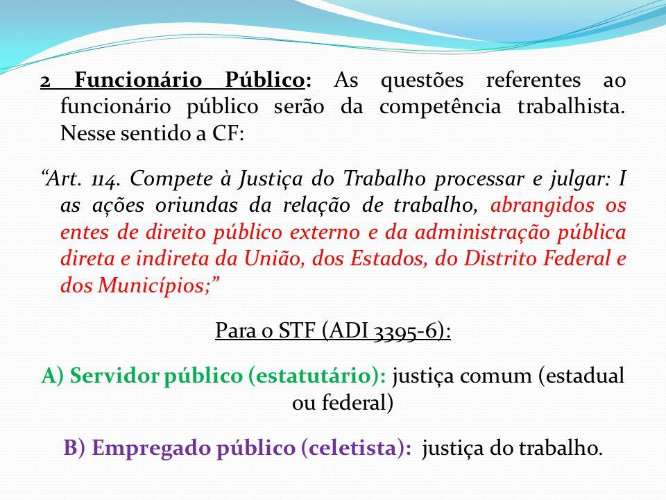 A) Servidor público (estatutário): justiça comum (estadual ou federal)