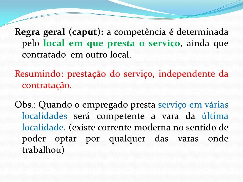 Regra geral (caput): a competência é determinada pelo local em que presta o serviço, ainda que contratado em outro local.