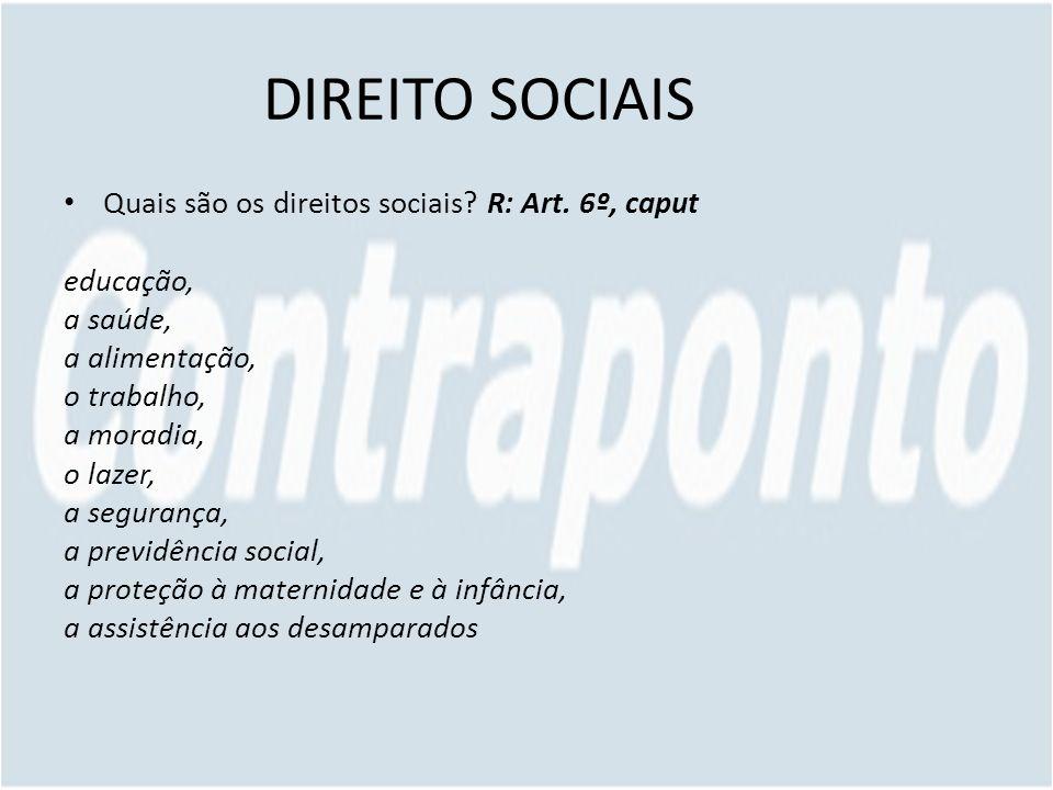 DIREITO SOCIAIS Quais são os direitos sociais R: Art. 6º, caput