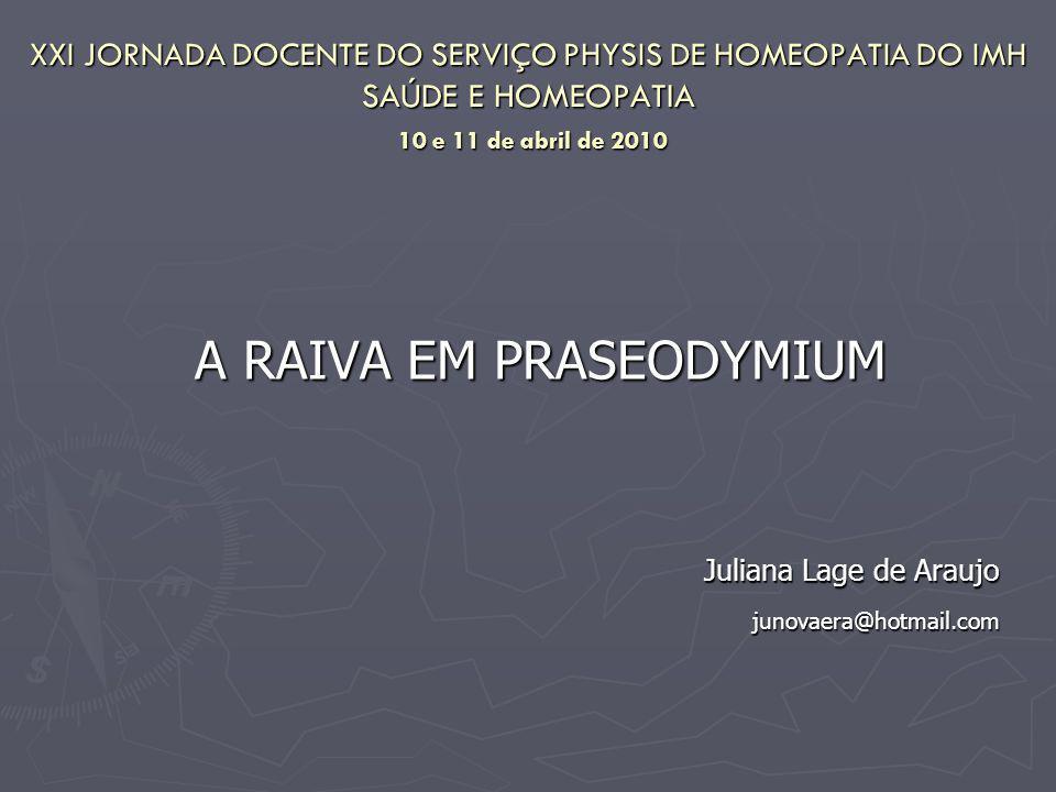 A RAIVA EM PRASEODYMIUM Juliana Lage de Araujo junovaera@hotmail.com
