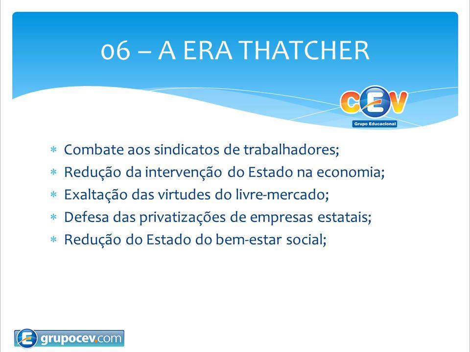 06 – A ERA THATCHER Combate aos sindicatos de trabalhadores;