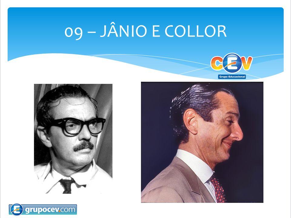 09 – JÂNIO E COLLOR