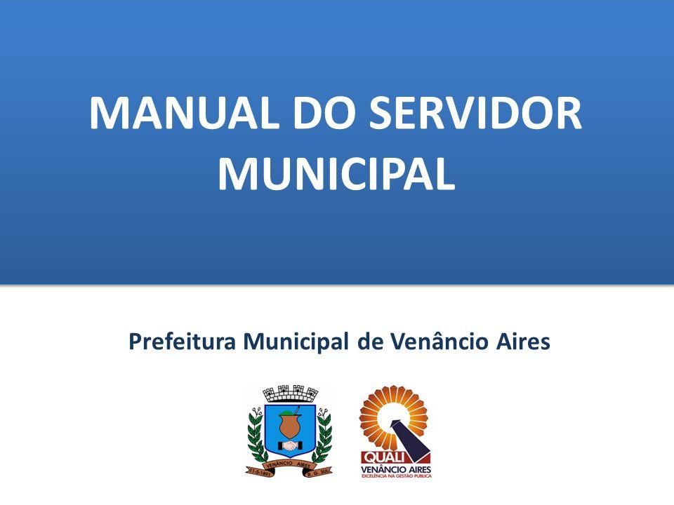 MANUAL DO SERVIDOR MUNICIPAL Prefeitura Municipal de Venâncio Aires