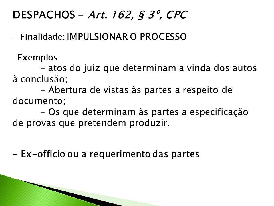 DESPACHOS - Art. 162, § 3º, CPC - Finalidade: IMPULSIONAR O PROCESSO. Exemplos. - atos do juiz que determinam a vinda dos autos à conclusão;