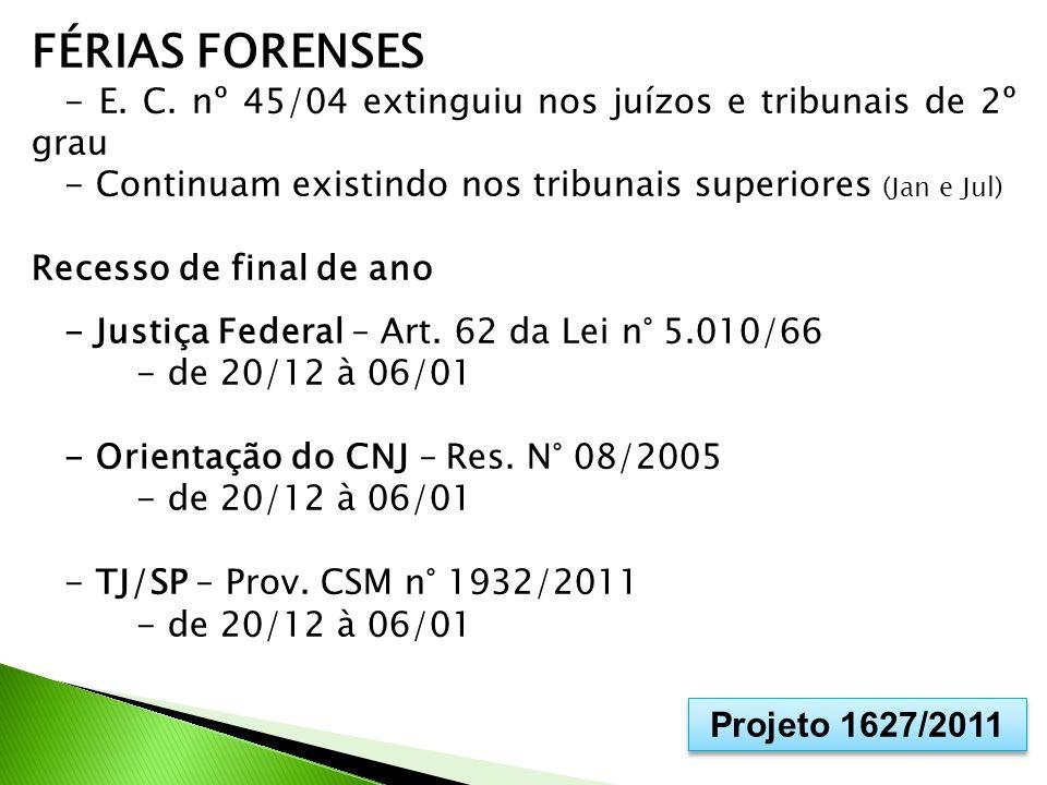 FÉRIAS FORENSES - E. C. nº 45/04 extinguiu nos juízos e tribunais de 2º grau. - Continuam existindo nos tribunais superiores (Jan e Jul)