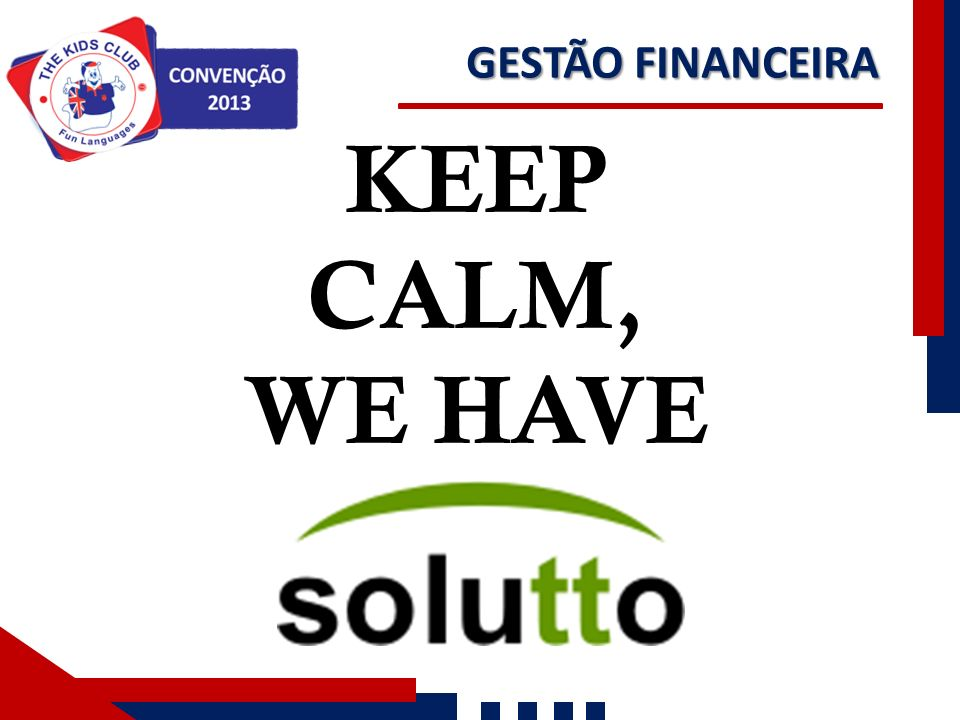 GESTÃO FINANCEIRA KEEP CALM, WE HAVE