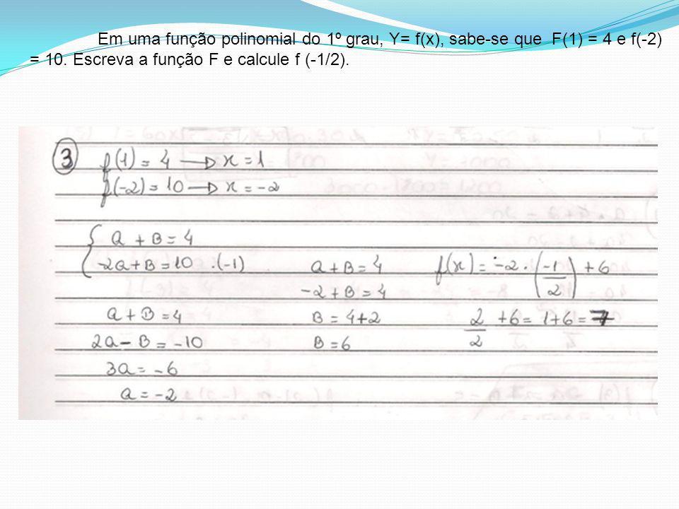 Em uma função polinomial do 1º grau, Y= f(x), sabe-se que F(1) = 4 e f(-2) = 10.