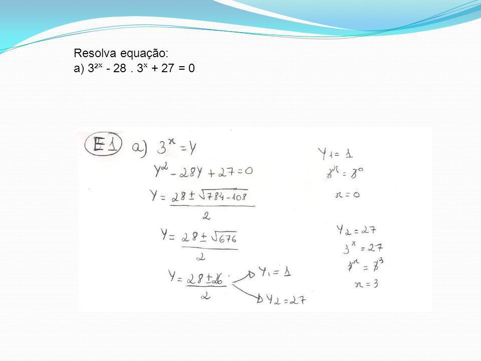 Resolva equação: a) 3²ˣ - 28 . 3ˣ + 27 = 0