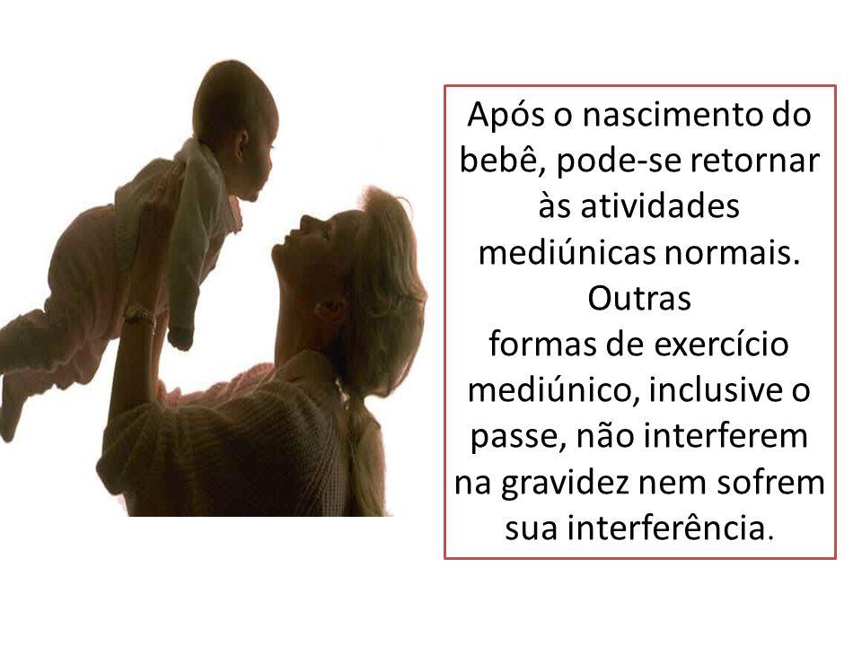 bebê, pode-se retornar às atividades mediúnicas normais. Outras
