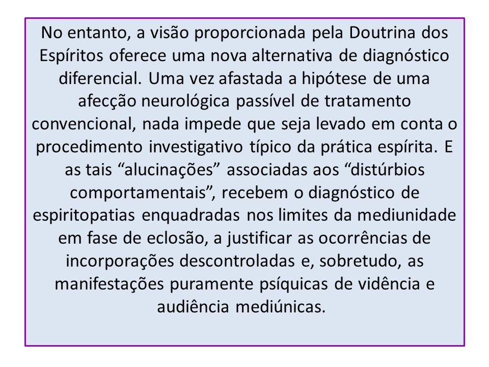 No entanto, a visão proporcionada pela Doutrina dos Espíritos oferece uma nova alternativa de diagnóstico diferencial.