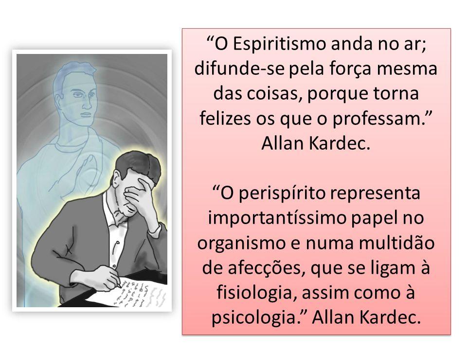 O Espiritismo anda no ar; difunde-se pela força mesma das coisas, porque torna felizes os que o professam. Allan Kardec.