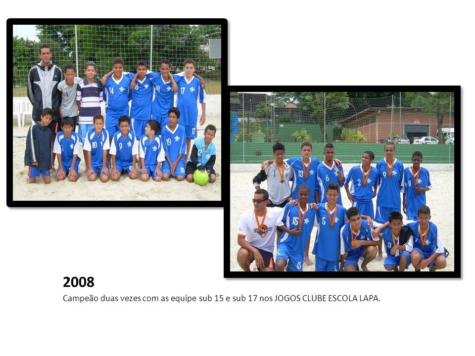 2008 Campeão duas vezes com as equipe sub 15 e sub 17 nos JOGOS CLUBE ESCOLA LAPA.