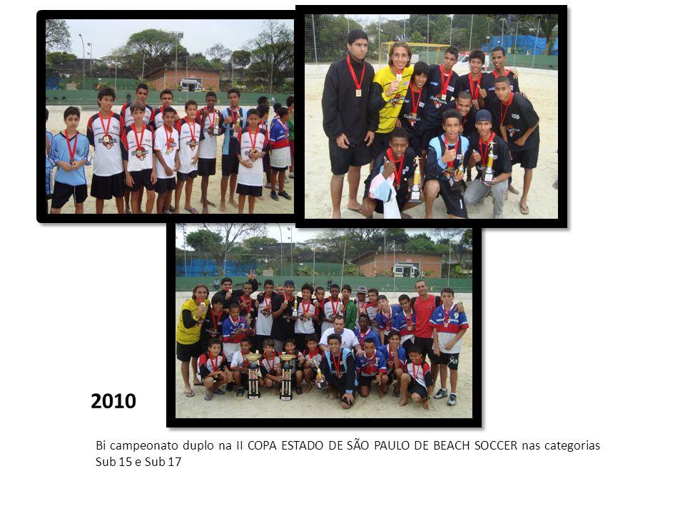 2010 Bi campeonato duplo na II COPA ESTADO DE SÃO PAULO DE BEACH SOCCER nas categorias Sub 15 e Sub 17.