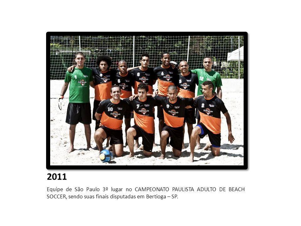 2011 Equipe de São Paulo 3º lugar no CAMPEONATO PAULISTA ADULTO DE BEACH SOCCER, sendo suas finais disputadas em Bertioga – SP.