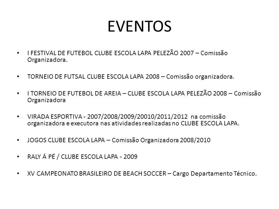 EVENTOS I FESTIVAL DE FUTEBOL CLUBE ESCOLA LAPA PELEZÃO 2007 – Comissão Organizadora.