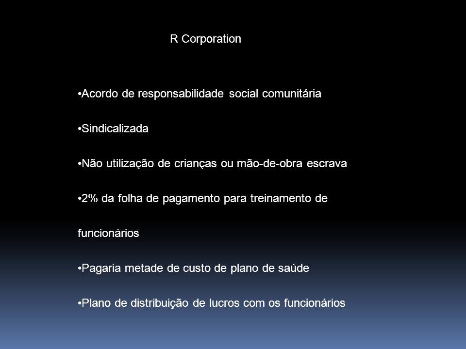 R Corporation Acordo de responsabilidade social comunitária. Sindicalizada. Não utilização de crianças ou mão-de-obra escrava.