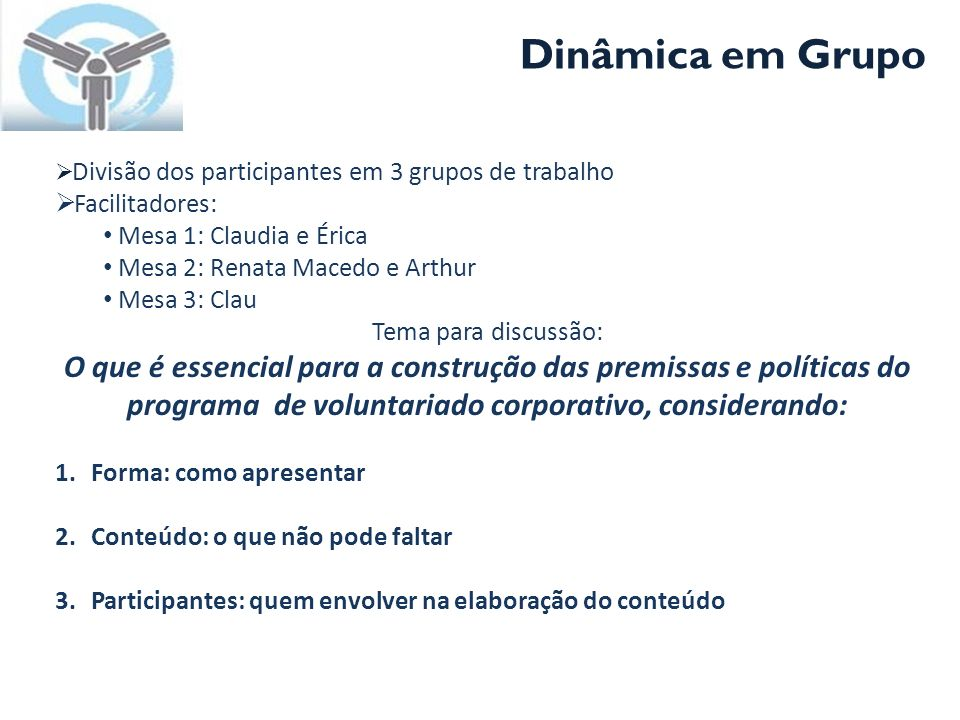 Dinâmica em Grupo Divisão dos participantes em 3 grupos de trabalho. Facilitadores: Mesa 1: Claudia e Érica.
