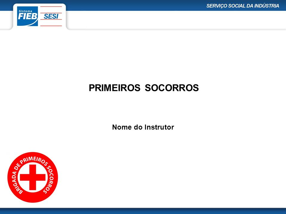 PRIMEIROS SOCORROS Nome do Instrutor