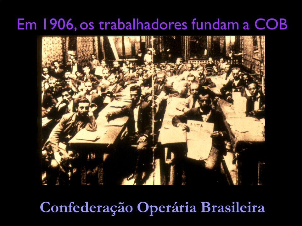 Em 1906, os trabalhadores fundam a COB