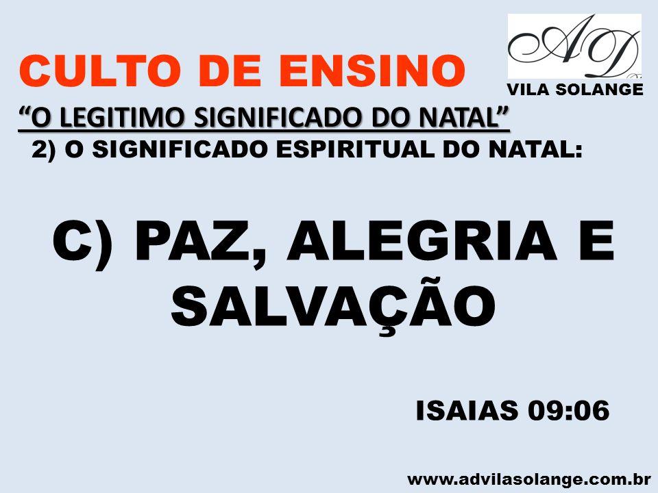 C) PAZ, ALEGRIA E SALVAÇÃO