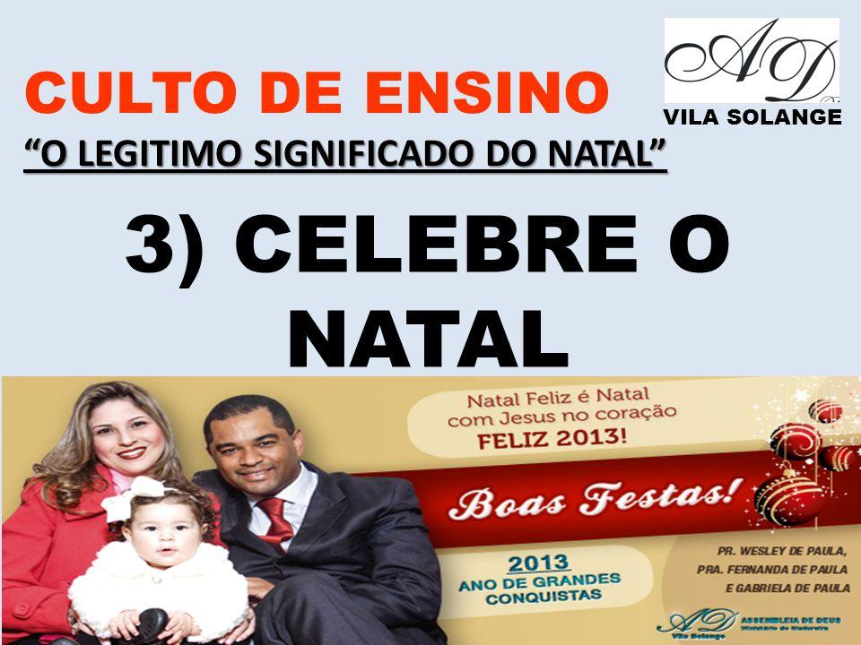 3) CELEBRE O NATAL CULTO DE ENSINO O LEGITIMO SIGNIFICADO DO NATAL