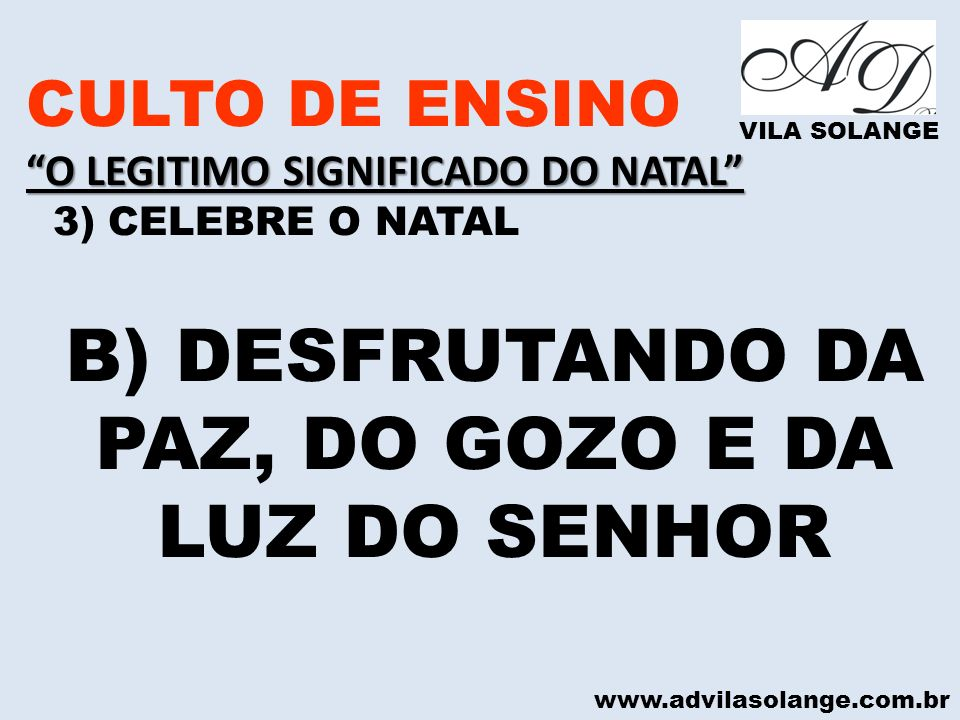 B) DESFRUTANDO DA PAZ, DO GOZO E DA LUZ DO SENHOR