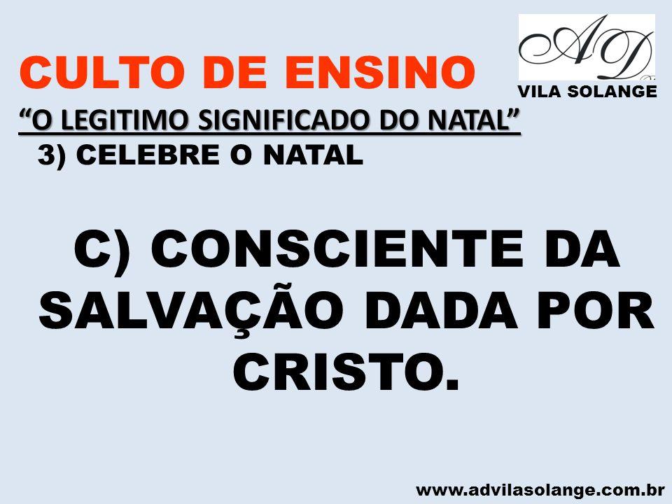 C) CONSCIENTE DA SALVAÇÃO DADA POR CRISTO.