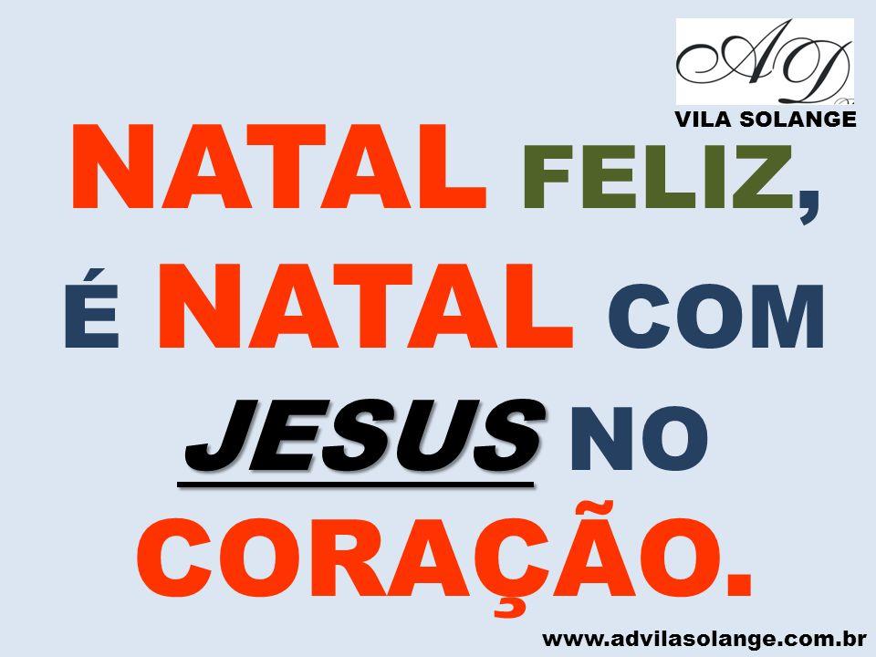 É NATAL COM JESUS NO CORAÇÃO.