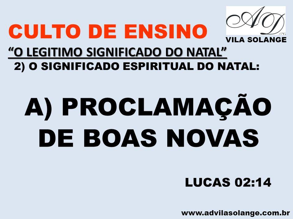 A) PROCLAMAÇÃO DE BOAS NOVAS CULTO DE ENSINO