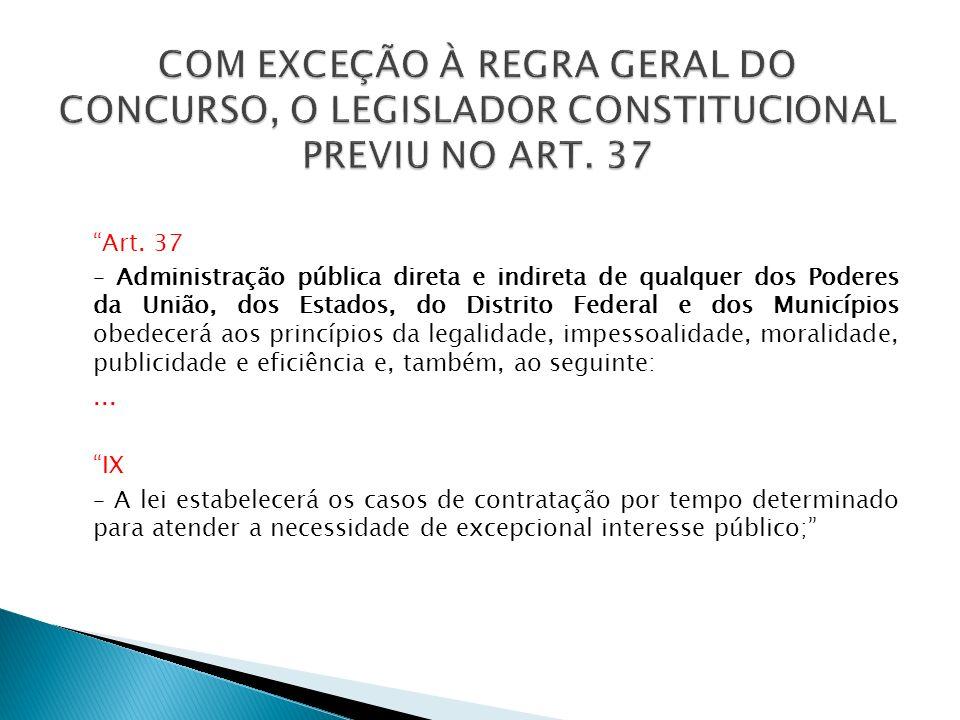 COM EXCEÇÃO À REGRA GERAL DO CONCURSO, O LEGISLADOR CONSTITUCIONAL PREVIU NO ART. 37