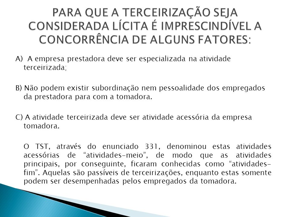 PARA QUE A TERCEIRIZAÇÃO SEJA CONSIDERADA LÍCITA É IMPRESCINDÍVEL A CONCORRÊNCIA DE ALGUNS FATORES: