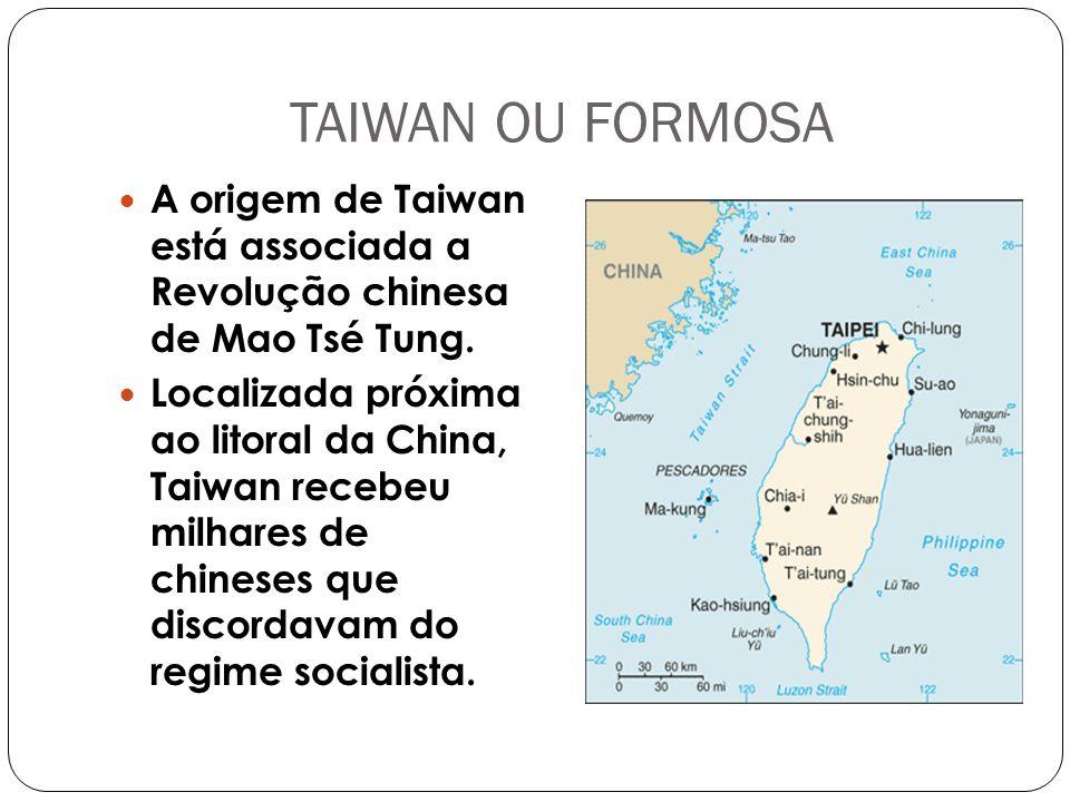 TAIWAN OU FORMOSA A origem de Taiwan está associada a Revolução chinesa de Mao Tsé Tung.