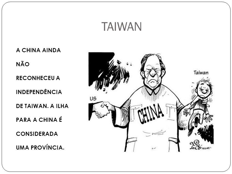 TAIWAN A CHINA AINDA NÃO RECONHECEU A INDEPENDÊNCIA DE TAIWAN.