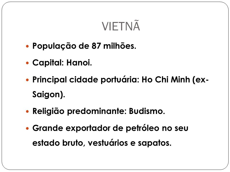 VIETNÃ População de 87 milhões. Capital: Hanoi.