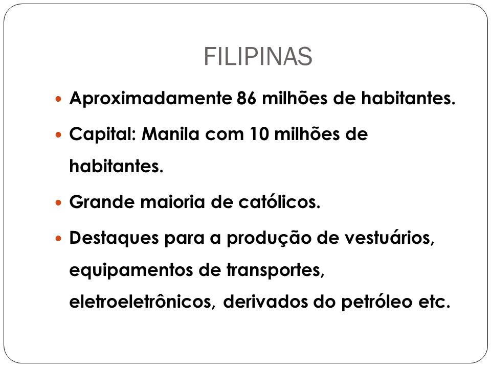 FILIPINAS Aproximadamente 86 milhões de habitantes.
