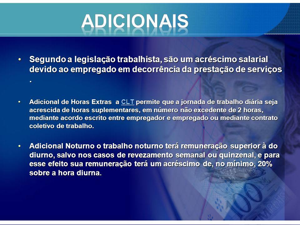 ADICIONAIS Segundo a legislação trabalhista, são um acréscimo salarial devido ao empregado em decorrência da prestação de serviços .
