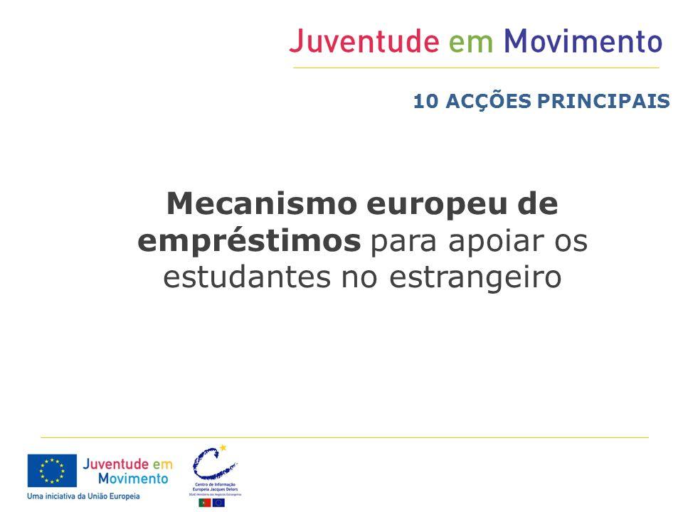 10 ACÇÕES PRINCIPAIS Mecanismo europeu de empréstimos para apoiar os estudantes no estrangeiro